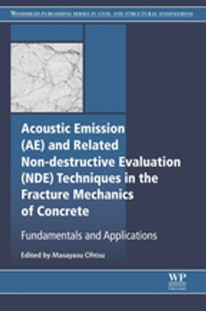 Acoustic Emission and Related Non-destructive Evaluation Techniques in the Fracture Mechanics of Concrete Fundamentals and Applications