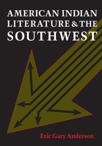 American Indian Literature and the Southwest: Contexts and Dispositions