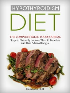 Hypothyroidism Diet: The Complete Paleo Food Journal. Steps to Naturally Improve Thyroid Function…