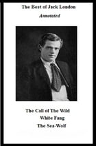 The Best of Jack London (Annotated) Including: The Call of the Wild, White Fang, and The Sea-Wolf by Jack London
