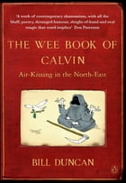 The Wee Book of Calvin: Air-Kissing in the North-East by Bill Duncan