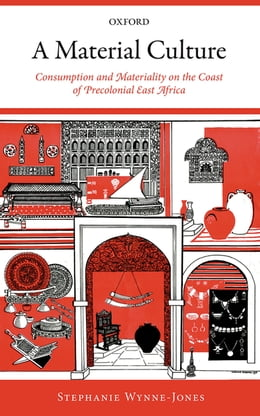 Book A Material Culture: Consumption and Materiality on the Coast of Precolonial East Africa by Stephanie Wynne-Jones