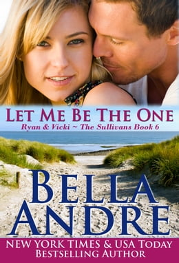 Book Let Me Be The One: The Sullivans by Bella Andre