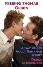 Kissing Thomas Olsen: A Gay Young Adult Romance Story by Derek Clendening