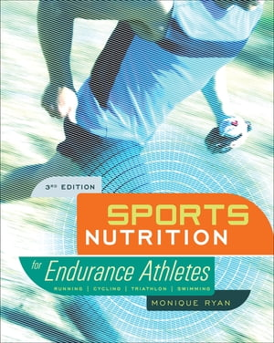 Sports Nutrition for Endurance Athletes, 3rd Ed. by Monique Ryan, MS, RD, CSSD, LDN