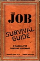 Your Job Survival Guide: A Manual for Thriving in Change by Gregory Shea PhD