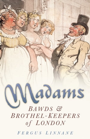 Madams Bands and Brothel-Keepers of London