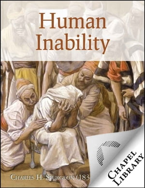 Human Inability by Charles H. Spurgeon (1834-1892)