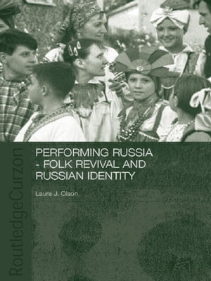 Performing Russia Folk Revival and Russian Identity