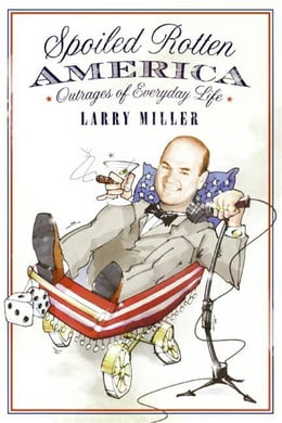 Book Spoiled Rotten America: Outrages of Everyday Life by Larry Miller