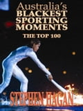 Australia's Blackest Sporting Moments: The Top 100 e3cd28bc-5277-426a-bea9-03ee4fceaddd