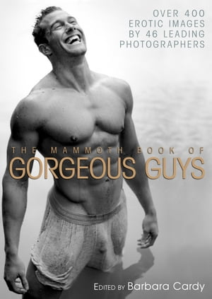 The Mammoth Book of Gorgeous Guys Erotic Photographs of Men