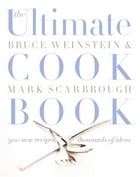 The Ultimate Cook Book: 900 New Recipes, Thousands of Ideas by Bruce Weinstein