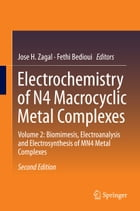 Electrochemistry of N4 Macrocyclic Metal Complexes: Volume 2: Biomimesis, Electroanalysis and Electrosynthesis of MN4 Metal Complexes by Fethi Bedioui
