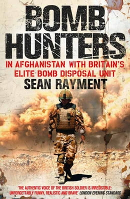 Book Bomb Hunters: In Afghanistan with Britain's Elite Bomb Disposal Unit by Sean Rayment