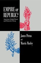 Empire or Republic?: American Global Power and Domestic Decay
