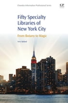 50 Specialty Libraries of New York City: From Botany to Magic by Terry Ballard