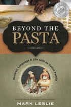 Beyond The Pasta: Language and Life with an Italian Family by Mark Donovan Leslie