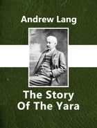The Story Of The Yara by Andrew Lang