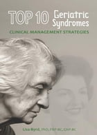 TOP 10 Geriatric Syndromes: Clinical Management Strategies by Lisa Byrd, PhD, FNP-BC, GNP-BC, Gerontologist
