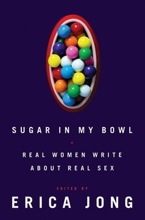Sugar in My Bowl: Real Women Write About Real Sex Real Women Write About Real Sex