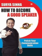 How To Become A Good Speaker: Polish Your Communication Skills by Surya Sinha