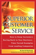 SUPERIOR CUSTOMER SERVICE: HOW TO KEEP CUSTOMERS RACING BACK TO YOUR BUSINESS: TIME-TESTED EXAMPLES FROM LEADING COMPANIES