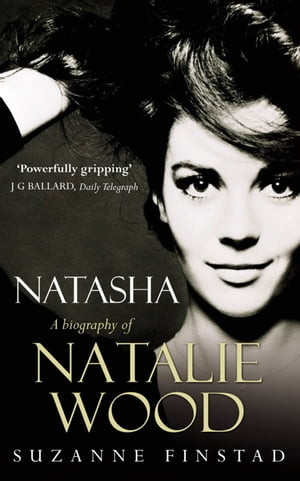 Natasha The Biography of Natalie Wood
