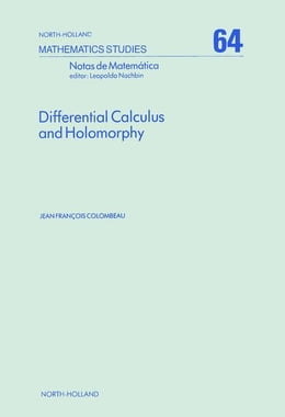 Book Differential Calculus and Holomorphy: Real and Complex Analysis in Locally Convex Spaces by Colombeau, J.F.