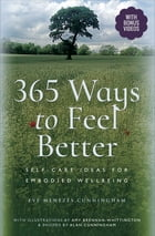 365 Ways to Feel Better: Self-Care Ideas for Embodied Wellbeing by Eve Menezes Cunningham