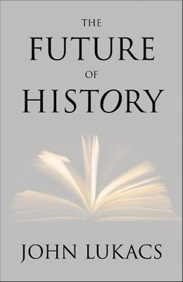 Book The Future of History by John Lukacs