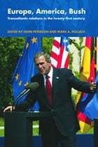 Europe, America, Bush: Transatlantic Relations in the Twenty-First Century