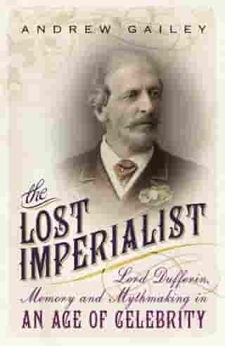The Lost Imperialist: Lord Dufferin, Memory and Mythmaking in an Age of Celebrity