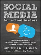 Social Media for School Leaders: A Comprehensive Guide to Getting the Most Out of Facebook, Twitter…