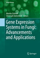Gene Expression Systems in Fungi: Advancements and Applications by Monika Schmoll
