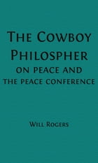 [Will] Rogers-isms (Illustrated): The Cowboy Philosopher on the [WWI] Peace Conference by Will Rogers