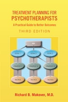 Treatment Planning for Psychotherapists: A Practical Guide to Better Outcomes by Richard B. Makover