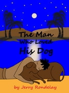 The Man Who Loved His Dog by Jerry Rondelay