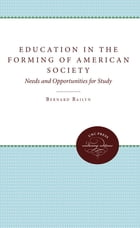 Education in the Forming of American Society: Needs and Opportunities for Study by Bernard Bailyn