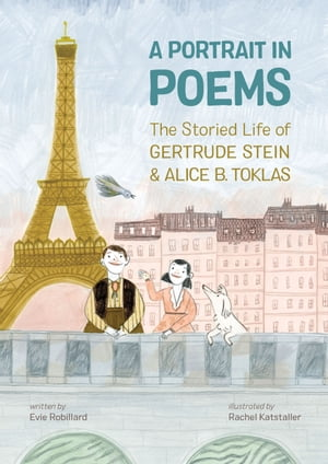 A Portrait in Poems: The Storied Life of Gertrude Stein and Alice B. Toklas de Evie Robillard