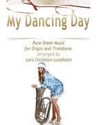 My Dancing Day Pure Sheet Music for Organ and Trombone, Arranged by Lars Christian Lundholm by Lars Christian Lundholm