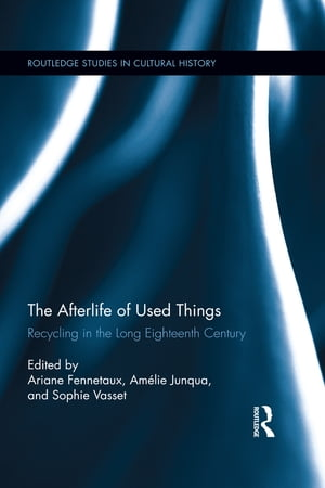 The Afterlife of Used Things Recycling in the Long Eighteenth Century