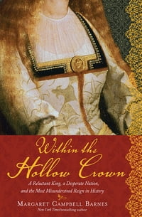 Within the Hollow Crown: A Valiant King's Struggle to Save His Country, His Dynasty, and His Love