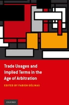 Trade Usages and Implied Terms in the Age of Arbitration by Fabien Gélinas