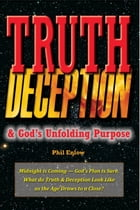 Truth, Deception & God's Unfolding Purpose: Midnight is Coming — God's Plan is Sure. by Phil Enlow