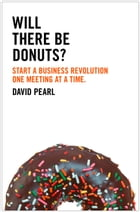 Will there be Donuts?: Start a business revolution one meeting at a time by David Pearl