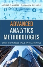 Advanced Analytics Methodologies: Driving Business Value with Analytics by Michele Chambers