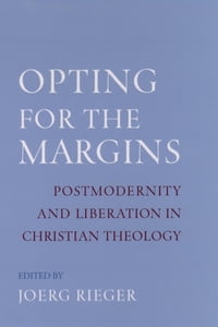 Opting for the Margins: Postmodernity and Liberation in Christian Theology