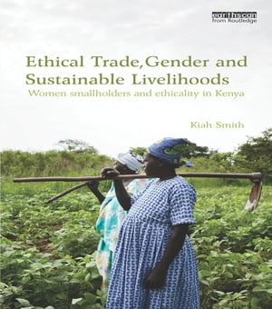 Ethical Trade,  Gender and Sustainable Livelihoods Women Smallholders and Ethicality in Kenya