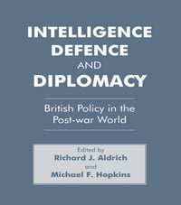 Intelligence, Defence and Diplomacy: British Policy in the Post-War World